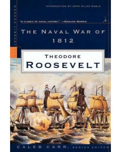 The Naval War of 1812 by Theodore Roosevelt