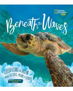 Beneath the Waves: Celebrating the Ocean Through Pictures, Poems & Stories
