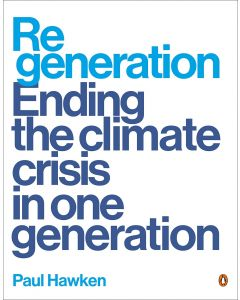 Regeneration: Ending The Climate Crisis In One Generation