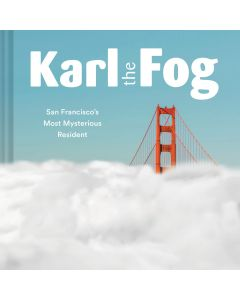 Karl the Fog: San Francisco's Most Mysterious Resident