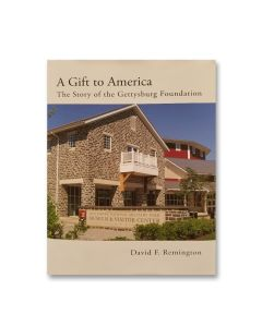 A Gift to America The Story of the Gettysburg Foundation [Softcover]